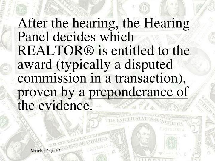 After the hearing, the Hearing Panel decides which REALTOR® is entitled to the award (typically a disputed commission in a transaction), proven by a