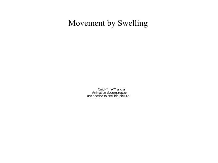 Movement by Swelling