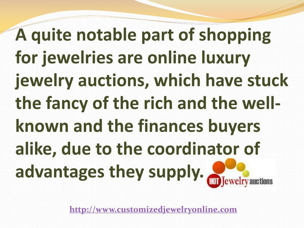 A quite notable part of shopping for jewelries are online luxury jewelry auctions, which have stuck the fancy of the rich and the well-known and the finances buyers alike, due to the coordinator of advantages they supply.