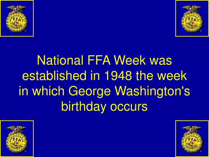 National FFA Week was established in 1948 the week in which George Washington's birthday occurs