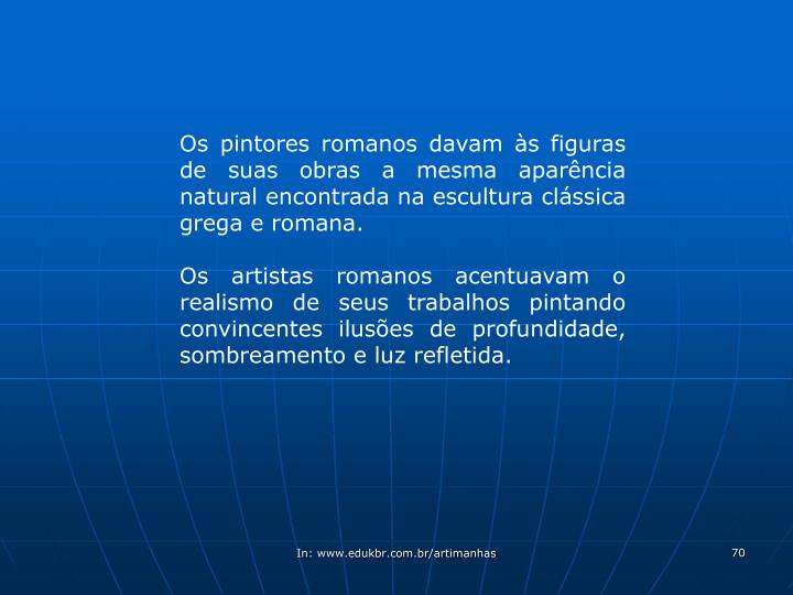 Os pintores romanos davam às figuras de suas obras a mesma aparência natural encontrada na escultura clássica grega e romana.