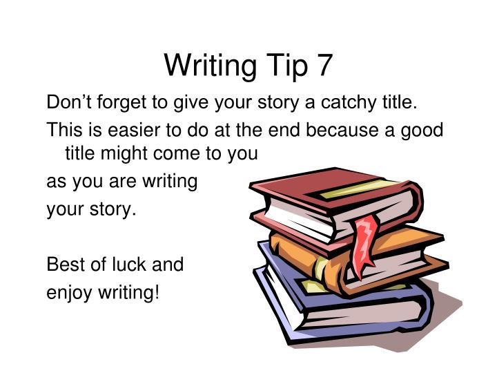 Writing Tip 7