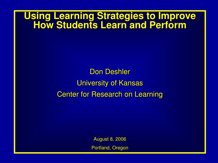 Using Learning Strategies to Improve How Students Learn and Perform