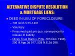 alternative dispute resolution mortgage liens