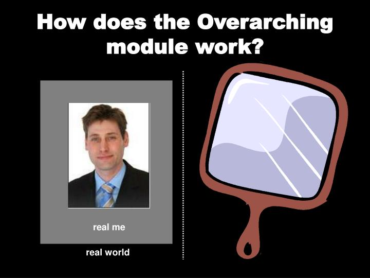 How does the Overarching module work?