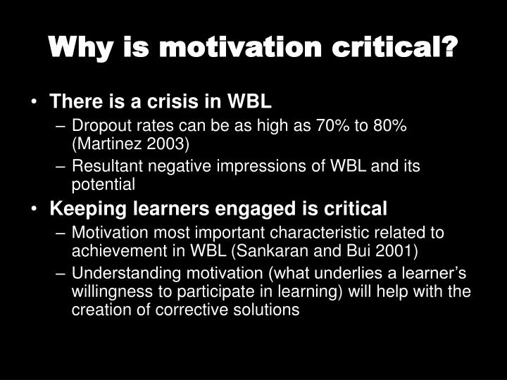 Why is motivation critical?