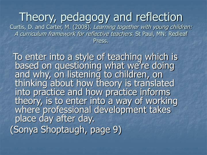 Theory, pedagogy and reflection