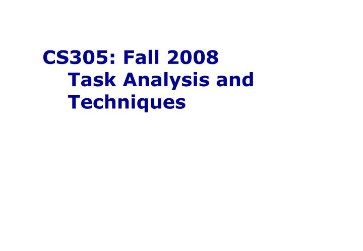 cs305 fall 2008 task analysis and techniques