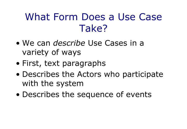 What Form Does a Use Case Take?