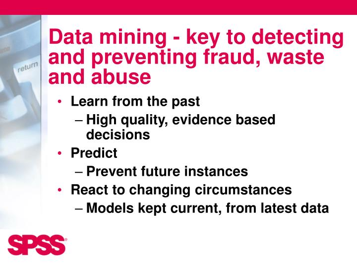 Data mining - key to detecting and preventing fraud, waste and abuse