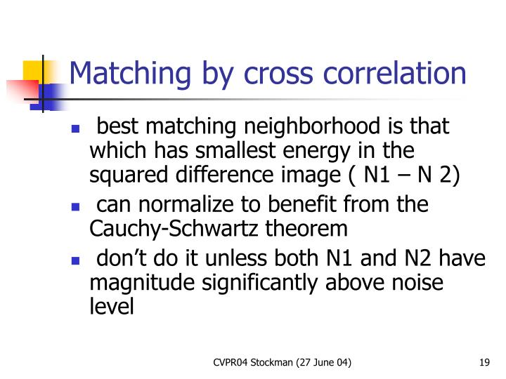 Matching by cross correlation