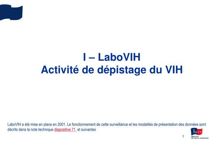 LaboVIH a été mise en place en 2001. Le fonctionnement de cette surveillance et les modalités de présentation des données sont décrits dans la note technique