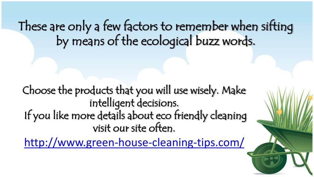 These are only a few factors to remember when sifting by means of the ecological buzz words.