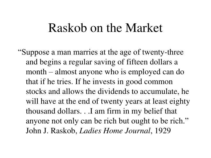 Raskob on the Market
