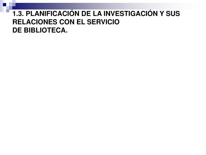1.3. PLANIFICACIÓN DE LA INVESTIGACIÓN Y SUS RELACIONES CON EL SERVICIO