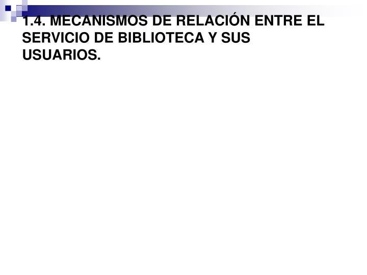 1.4. MECANISMOS DE RELACIÓN ENTRE EL SERVICIO DE BIBLIOTECA Y SUS
