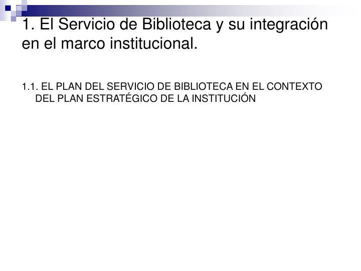 1. El Servicio de Biblioteca y su integración en el marco institucional.