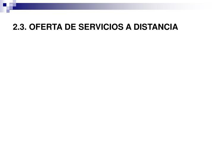 2.3. OFERTA DE SERVICIOS A DISTANCIA