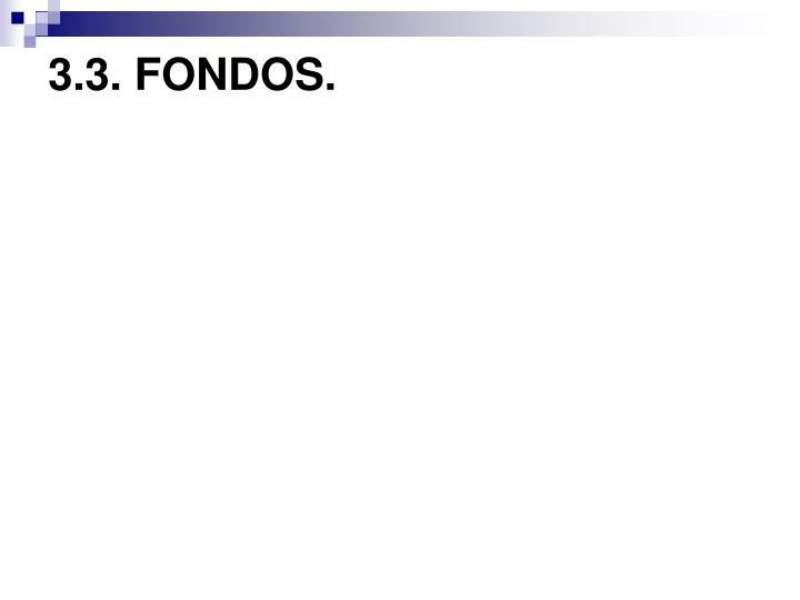 3.3. FONDOS.