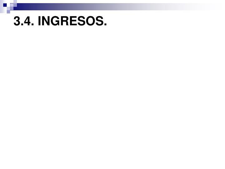 3.4. INGRESOS.