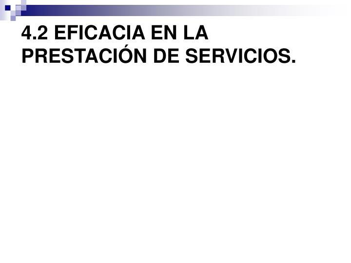 4.2 EFICACIA EN LA PRESTACIÓN DE SERVICIOS.