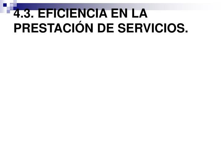 4.3. EFICIENCIA EN LA PRESTACIÓN DE SERVICIOS.