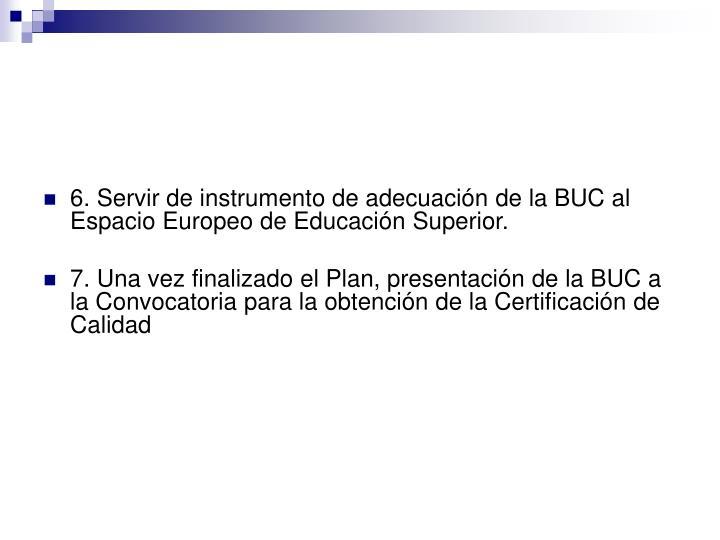 6. Servir de instrumento de adecuación de la BUC al Espacio Europeo de Educación Superior.