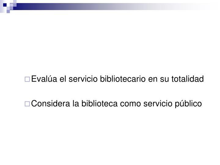 Evalúa el servicio bibliotecario en su totalidad