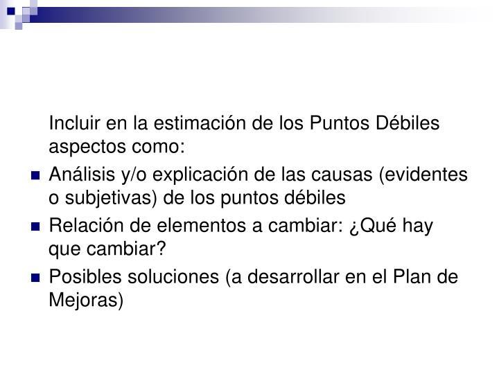 Incluir en la estimación de los Puntos Débiles aspectos como: