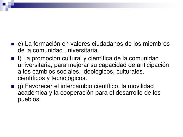 e) La formación en valores ciudadanos de los miembros de la comunidad universitaria.