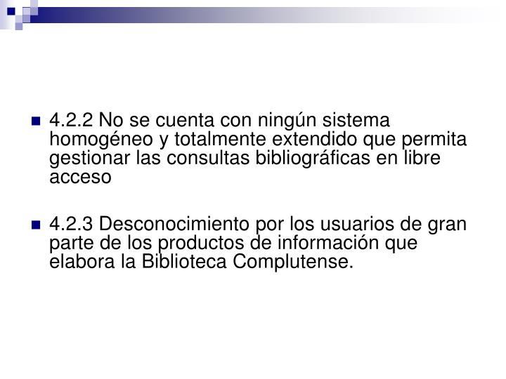 4.2.2 No se cuenta con ningún sistema homogéneo y totalmente extendido que permita gestionar las consultas bibliográficas en libre acceso