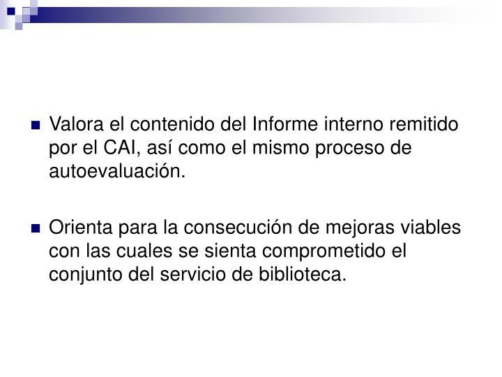 Valora el contenido del Informe interno remitido por el CAI, así como el mismo proceso de autoevaluación.