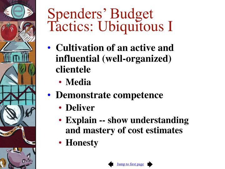 Spenders' Budget Tactics: Ubiquitous I