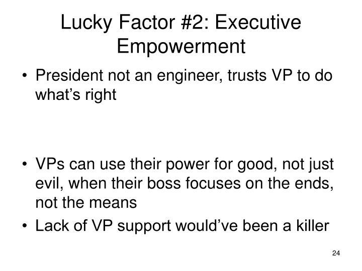 Lucky Factor #2: Executive Empowerment
