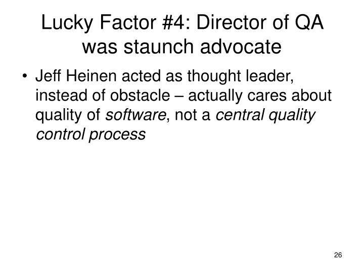 Lucky Factor #4: Director of QA was staunch advocate
