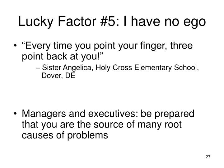 Lucky Factor #5: I have no ego