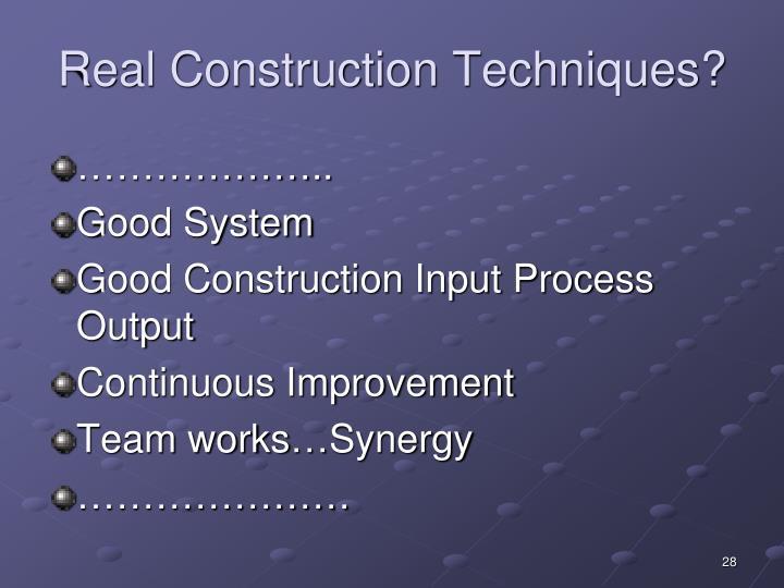 Real Construction Techniques?
