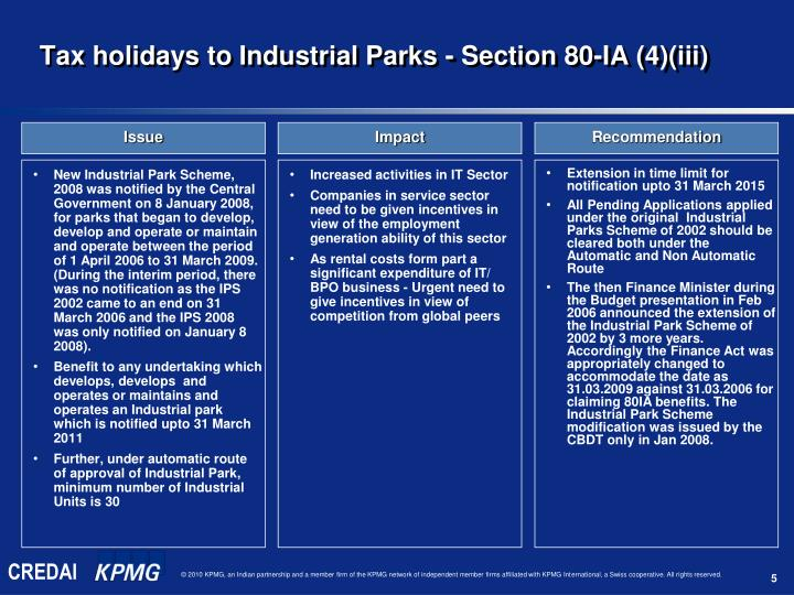 New Industrial Park Scheme, 2008 was notified by the Central Government on 8 January 2008, for parks that began to develop, develop and operate or maintain and operate between the period of 1 April 2006 to 31 March 2009. (During the interim period, there was no notification as the IPS 2002 came to an end on 31 March 2006 and the IPS 2008 was only notified on January 8 2008).
