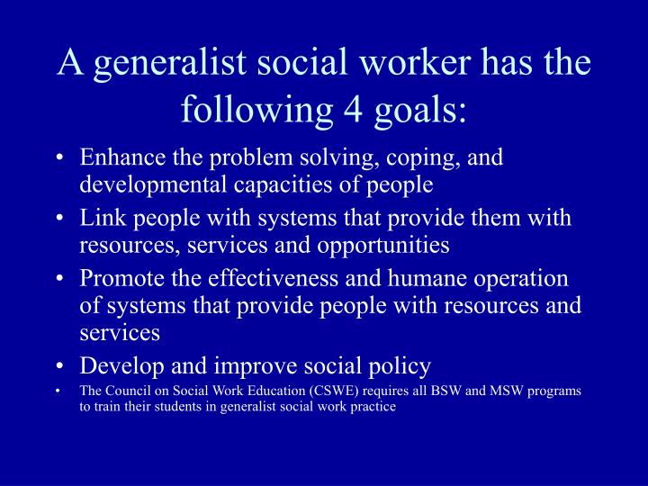 A generalist social worker has the following 4 goals: