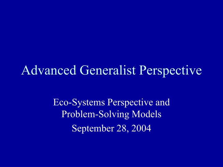 Advanced generalist perspective