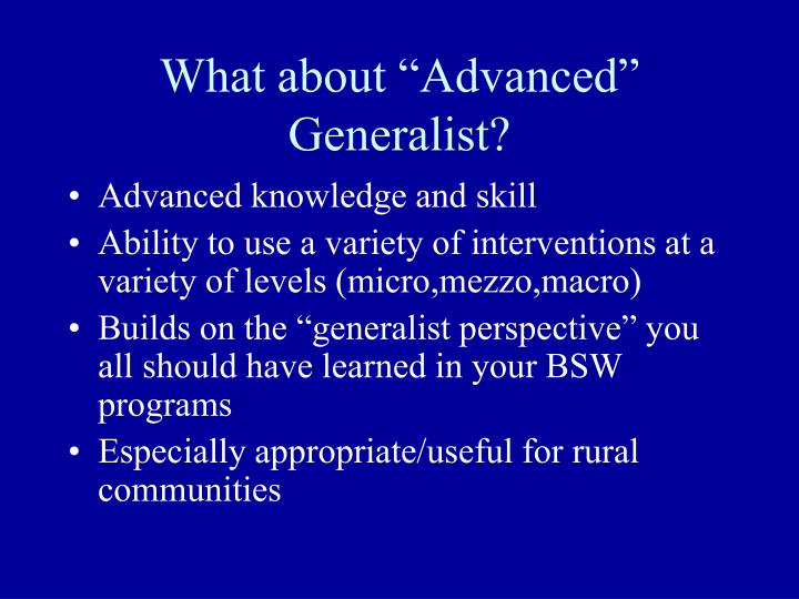 What about advanced generalist