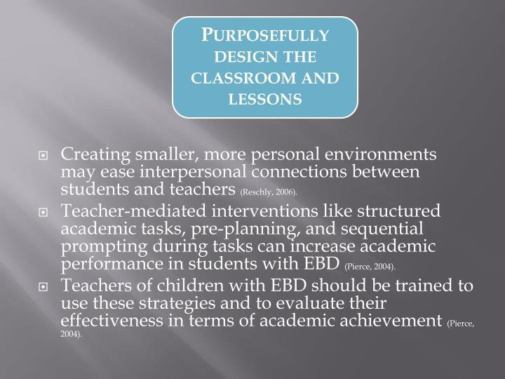 Purposefully design the classroom and lessons