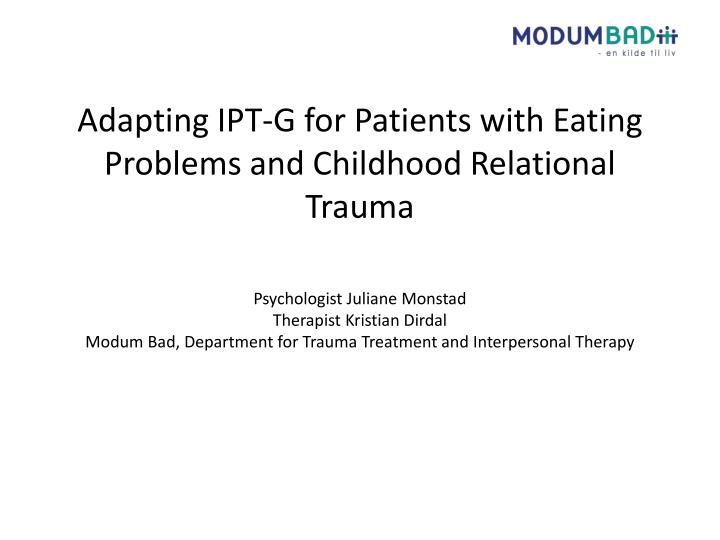 Adapting IPT-G for Patients with Eating Problems and Childhood Relational Trauma