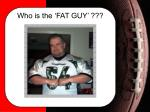 who is the fat guy