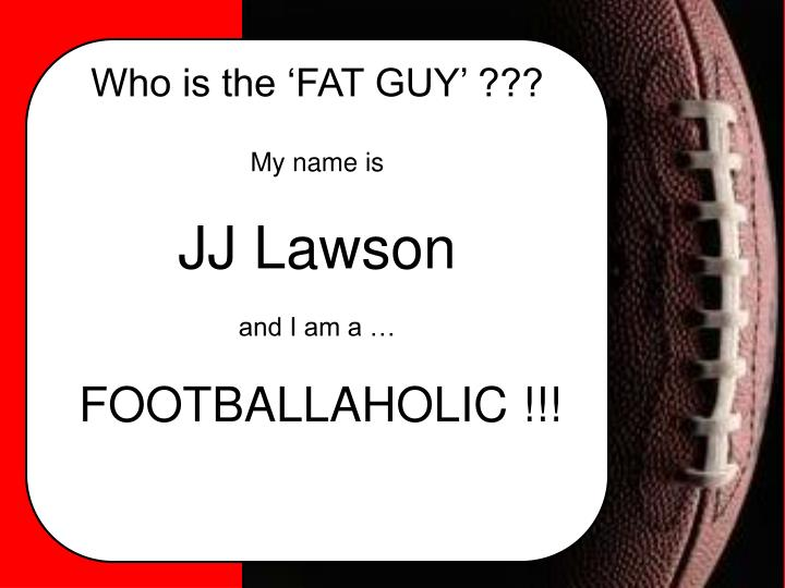 Who is the fat guy1