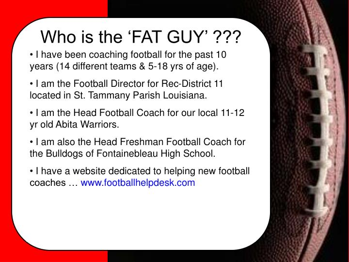 Who is the 'FAT GUY' ???