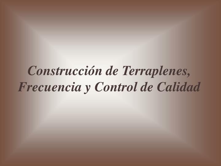 Construcción de Terraplenes, Frecuencia y Control de Calidad