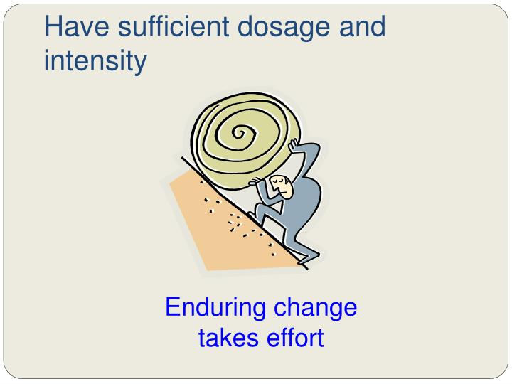 Have sufficient dosage and intensity
