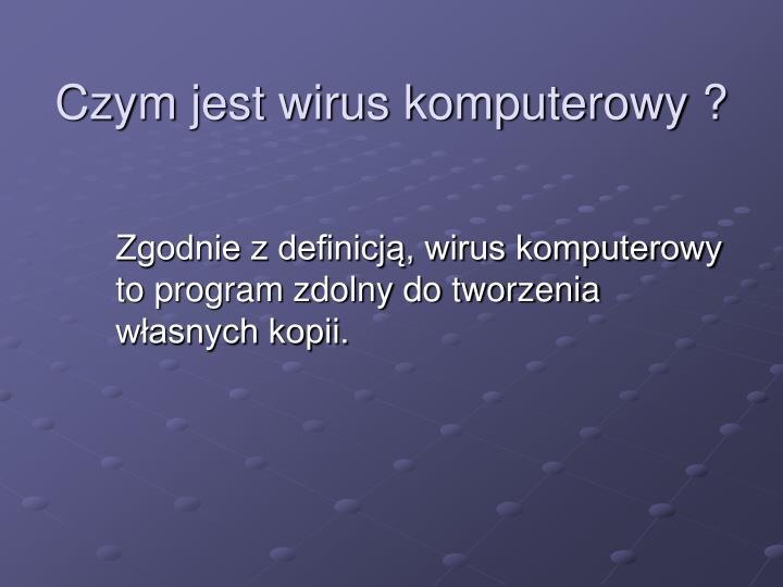 Czym jest wirus komputerowy ?
