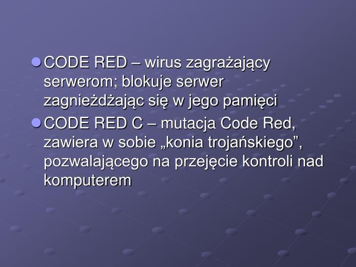 CODE RED – wirus zagrażający serwerom; blokuje serwer zagnieżdżając się w jego pamięci